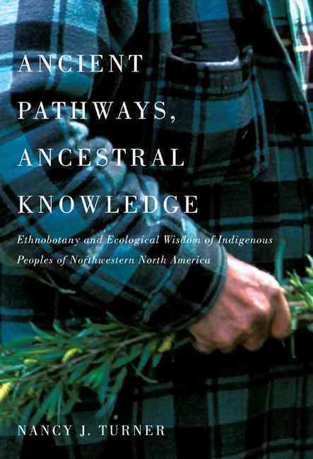Ancient Pathways, Ancestral Knowledge By Turner, Nancy J.